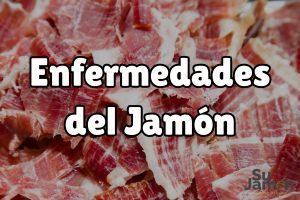 10 enfermedades del Jamón que probablemente no conocías