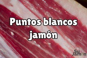 Puntitos blancos del jamón ibérico: qué son y cómo afectan a tu jamón