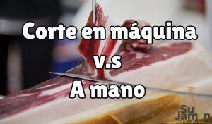 El jamón: ¿cortado a máquina o a cuchillo?