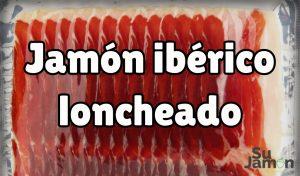 Comprar jamón ibérico loncheado, ¿buena o mala decisión?