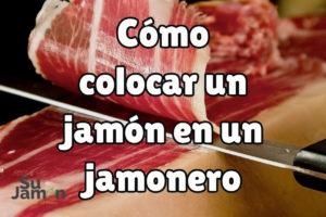 Cómo colocar un jamón en un jamonero: córtalo como un experto