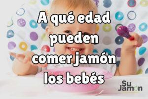 A qué edad pueden comer jamón los bebés